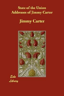State of the Union Addresses of Jimmy Carter (Paperback): Jimmy Carter