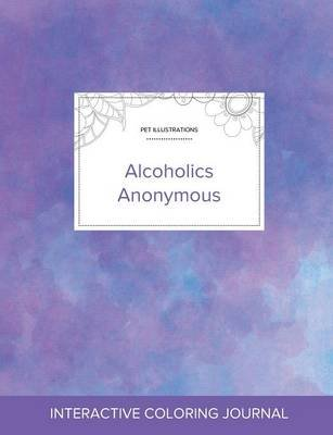 Adult Coloring Journal - Alcoholics Anonymous (Pet Illustrations, Purple Mist) (Paperback): Courtney Wegner
