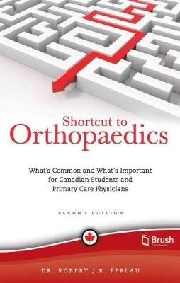 Shortcut to Orthopaedics - What's Common and What's Important for Canadian Students and Primary Care Physicians...