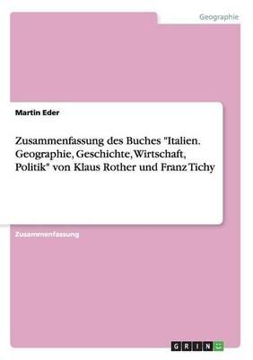 """Zusammenfassung Des Buches """"Italien. Geographie, Geschichte, Wirtschaft, Politik"""" Von Klaus Rother Und Franz Tichy (German,..."""