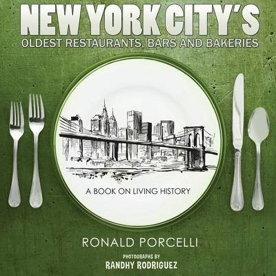 New York City's Oldest Restaurants, Bars and Bakeries (Paperback): Ronald Porcelli