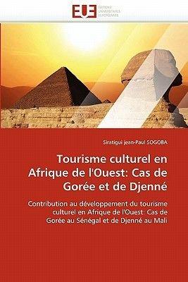 Tourisme Culturel En Afrique de L'Ouest: Cas de Goree Et de Djenne (French, Paperback): Sogoba-S
