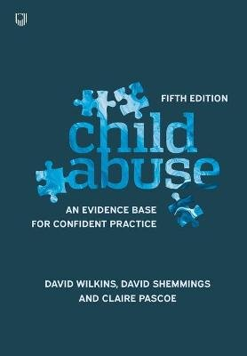 Child Abuse: An evidence base for confident practice (Paperback, 5th edition): David Wilkins, David Shemmings, Claire Pascoe