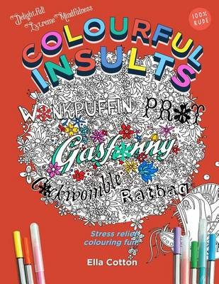 Colourful Insults - Stress Relief Adult Colouring Fun (Paperback): Ella Cotton
