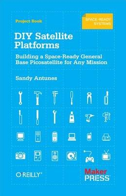 DIY Satellite Platforms - Building a Space-Ready General Base Picosatellite for Any Mission (Electronic book text): Sandy...