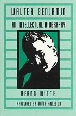 Walter Benjamin - An Intellectual Biography (Paperback, 2nd): Bernd Witte