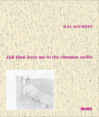 Kai Althoff:and Then Leave Me to the Common Swifts (Hardcover): Kai Althoff, Laura Hoptman