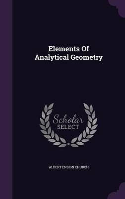 Elements of Analytical Geometry (Hardcover): Albert Ensign Church