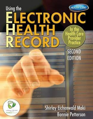 Using the Electronic Health Record - In the Health Care Provider Practice (Paperback, 2nd ed.): Shirley Eichenwald Maki, Bonnie...