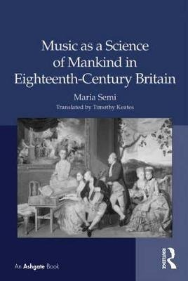 Music as a Science of Mankind in Eighteenth-Century Britain (Electronic book text): Maria Semi