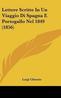 Lettere Scritte in Un Viaggio Di Spagna E Portogallo Nel 1849 (1856) (English, Italian, Hardcover): Luigi Cibrario