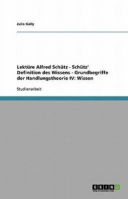 Lekture Alfred Schutz - Schutz' Definition Des Wissens - Grundbegriffe Der Handlungstheorie IV - Wissen (German,...