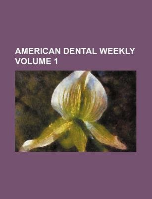 American Dental Weekly Volume 1 (Paperback): Books Group