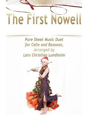 The First Nowell Pure Sheet Music Duet for Cello and Bassoon, Arranged by Lars Christian Lundholm (Electronic book text): Lars...