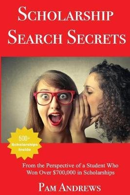 Scholarship Search Secrets (Paperback): Pam Andrews