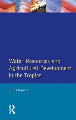 Water Resources and Agricultural Development in the Tropics (Electronic book text): Chris Barrow