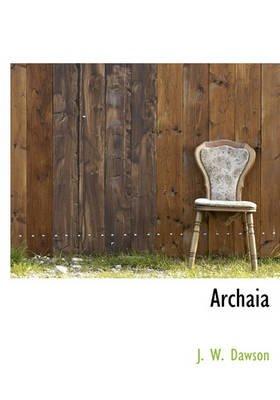 Archaia (Hardcover): J. W. Dawson