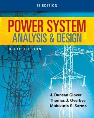 Power System Analysis and Design, SI Edition (Paperback, 6th edition): Thomas J. Overbye, J. Duncan Glover, Mulukutla S. Sarma