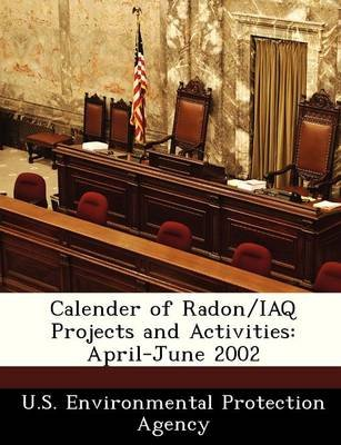 Calender of Radon/Iaq Projects and Activities - April-June 2002 (Paperback):