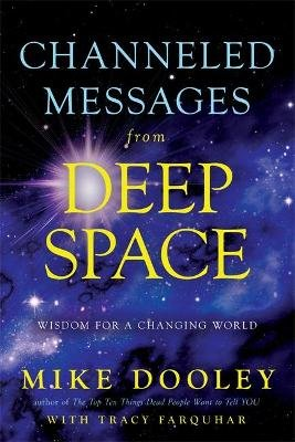 Channelled Messages from Deep Space - Wisdom for a Changing World (Paperback): Mike Dooley