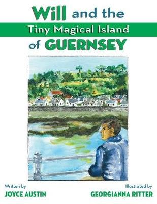 Will and the Tiny Magical Island of Guernsey (Paperback): Joyce Austin