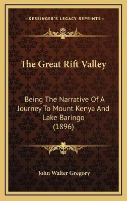 The Great Rift Valley - Being the Narrative of a Journey to Mount Kenya and Lake Baringo (1896) (Hardcover): John Walter Gregory