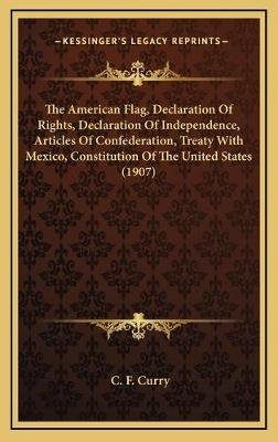 The American Flag, Declaration Of Rights, Declaration Of Independence, Articles Of Confederation, Treaty With Mexico,...