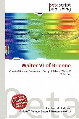 Walter VI of Brienne (Paperback): Lambert M. Surhone, Mariam T. Tennoe, Susan F. Henssonow