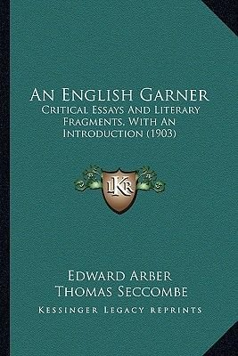 An English Garner - Critical Essays and Literary Fragments, with an Introduction (1903) (Paperback): Edward Arber