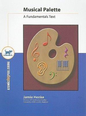 Musical Palette - A Fundamentals Text (Spiral bound): Jamie Henke