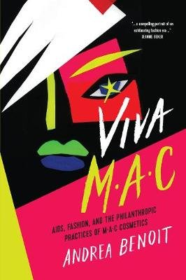 Viva M.A.C - AIDS, Fashion, and the Philanthropic Practices of M*A*C Cosmetics (Paperback): Andrea Benoit