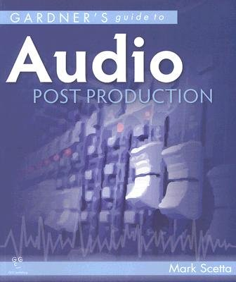 Gardner's Guide to Audio Post Production (Hardcover): Mark Scetta