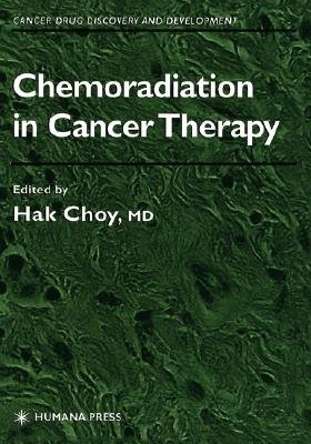 Chemoradiation in Cancer Therapy (Hardcover, 2003 ed.): Hak Choy