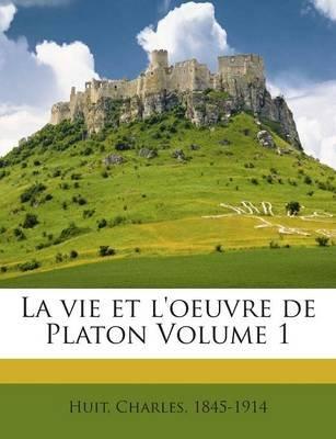 La Vie Et L'Oeuvre de Platon Volume 1 (French, Paperback): Huit Charles 1845-1914