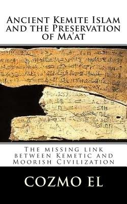 Ancient Kemite Islam and the Preservation of Ma'at - The Missing Link Between Kemetic and Moorish Civilization...