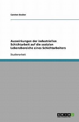 Auswirkungen Der Industriellen Schichtarbeit Auf Die Sozialen Lebensbereiche Eines Schichtarbeiters (German, Paperback):...