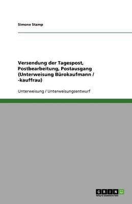 Versendung Der Tagespost, Postbearbeitung, Postausgang (Unterweisung Burokaufmann / -Kauffrau) (German, Paperback): Simone Stamp