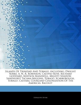 Articles on Islands of Trinidad and Tobago, Including - Dwight Yorke, A. N. R. Robinson, Calypso Rose, Richard Goddard, Kertson...