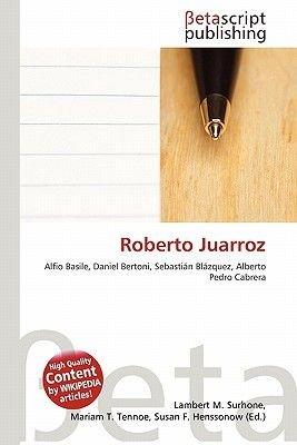 Roberto Juarroz (Paperback): Lambert M. Surhone, Mariam T. Tennoe, Susan F. Henssonow