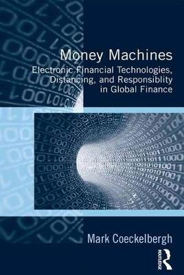 Money Machines - Electronic Financial Technologies, Distancing, and Responsibility in Global Finance (Electronic book text):...