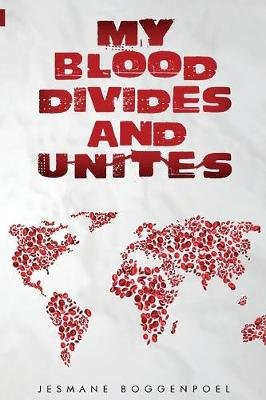 My Blood Divides And Unites - Race, Identity, Reconciliation (Paperback): Jesmane Boggenpoel