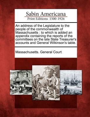 An Address of the Legislature to the People of the Commonwealth of Massachusetts - To Which Is Added an Appendix Containing the...