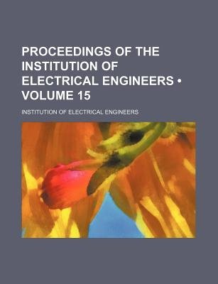 Proceedings of the Institution of Electrical Engineers (Volume 15) (Paperback): Institution of Electrical Engineers