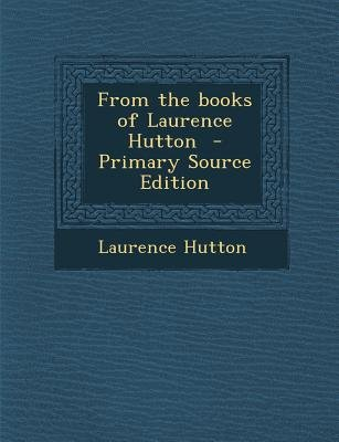 From the Books of Laurence Hutton (Paperback): Laurence Hutton