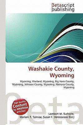 Washakie County, Wyoming (Paperback): Lambert M. Surhone, Mariam T. Tennoe, Susan F. Henssonow