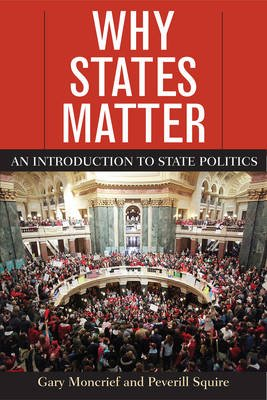Why States Matter - An Introduction to State Politics (Paperback): Gary Moncrief, Peverill Squire