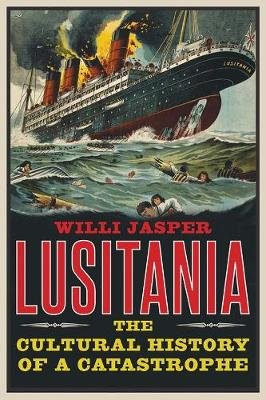 Lusitania - The Cultural History of a Catastrophe (Hardcover): Willi Jasper