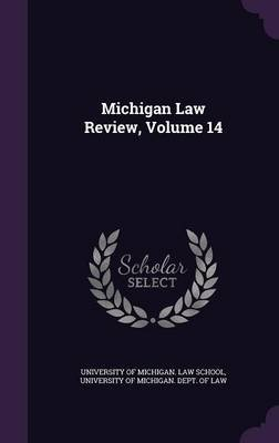 Michigan Law Review, Volume 14 (Hardcover): University Of Michigan Law School