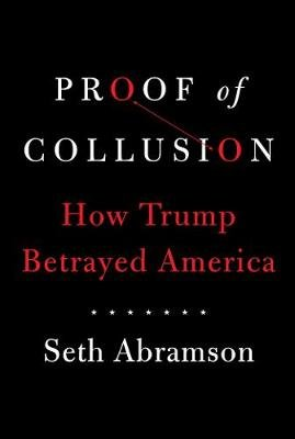 Proof of Collusion - How Trump Betrayed America (Hardcover): Seth Abramson