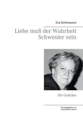 Liebe Muss Der Wahrheit Schwester Sein (German, Paperback): Eva Schonewerk